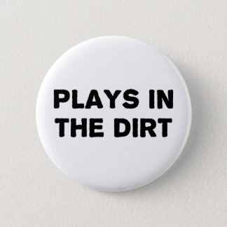 Plays in the Dirt 2 Inch Round Button