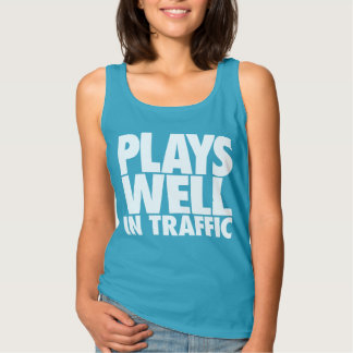 Plays Well In Traffic Tank Top