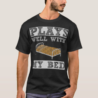 Plays Well with My Bed Sleeping Naptime T-Shirt