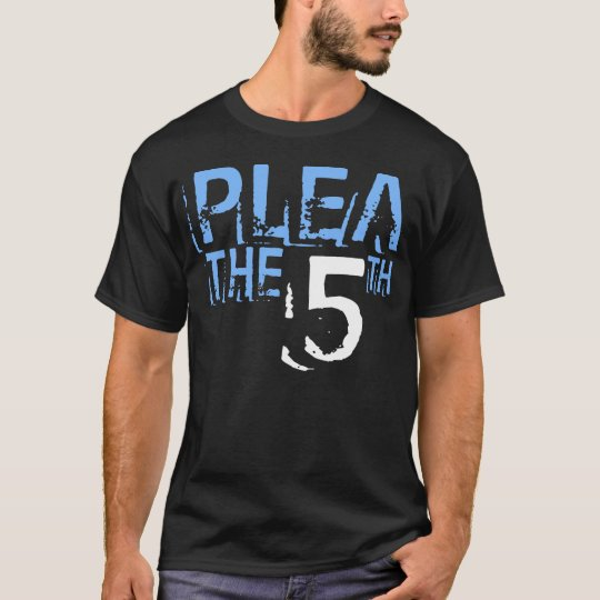 Plea The 5th -- T-Shirt