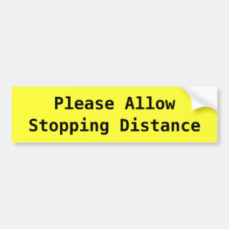 Please Allow Stopping Distance Bumper Sticker