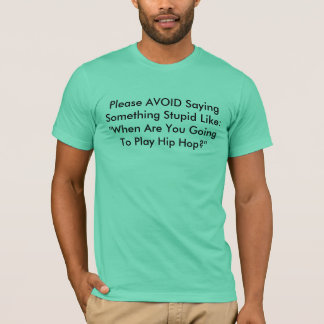 "Please AVOID Saying Something Stupid Like:""When... T-Shirt"
