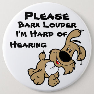 Please Bark Louder I'm Hard of Hearing 6 Inch Round Button