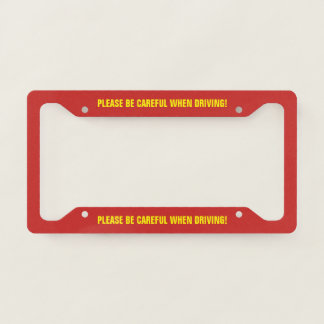 """""""PLEASE BE CAREFUL WHEN DRIVING!"""" LICENSE PLATE FRAME"""
