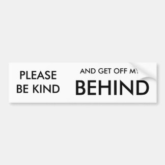 PLEASE BE KIND, AND GET OFF MY, BEHIND BUMPER STICKER