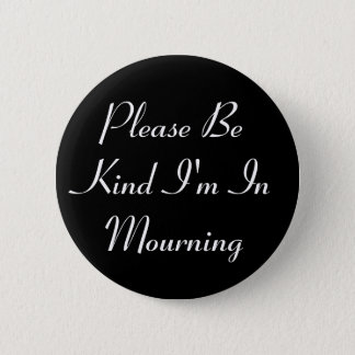 Please Be Kind I'm Mourning Button