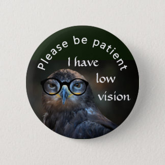 Please be patient: I have low vision 2 Inch Round Button