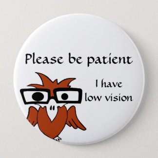 Please be patient: I have low vision 4 Inch Round Button