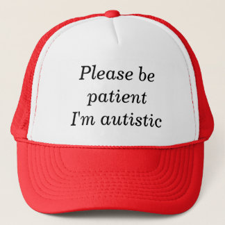Please Be Patient I'm Autistic (100% Customizable) Trucker Hat