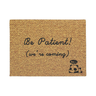 Please be patient! (we're coming!) doormat