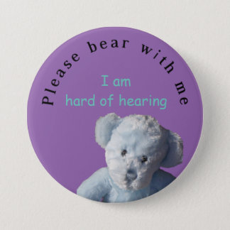 Please bear with me : I am hard of hearing 3 Inch Round Button