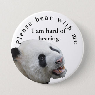 Please bear with me I am hard of hearing badge 3 Inch Round Button
