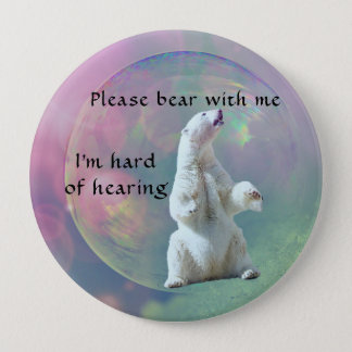 Please bear with me I am hard of hearing badge 4 Inch Round Button