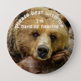 Please bear with me I'm hard of hearing badge 4 Inch Round Button