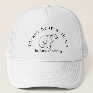 Please bear with me I'm hard of hearing Trucker Hat