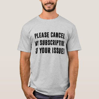 Please cancel my subscription T-Shirt