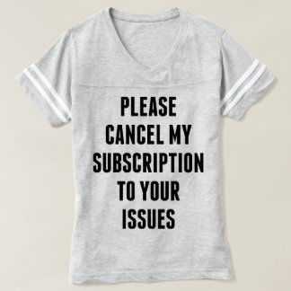 Please cancel my subscription to your issues tee