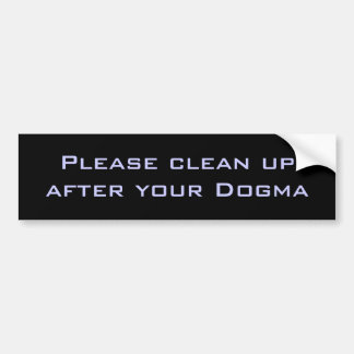 Please clean up after your Dogma Bumper Sticker