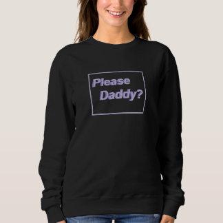 Please Daddy Sweatshirt