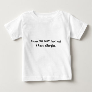 Please DO NOT feed me!!!I have allergies. Baby T-Shirt