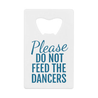 Please Do Not Feed The Dancers Card Bottle Opener Wallet Bottle Opener