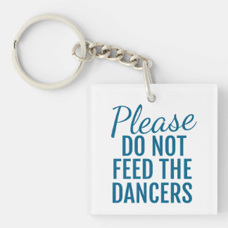 Please Do Not Feed The Dancers Key Chain Blue