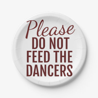 Please Do Not Feed The Dancers Paper Plate