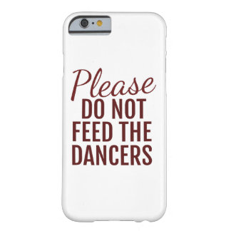 Please Do Not Feed The Dancers Phone Case