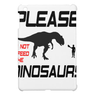 Please Do Not Feed The Dinosaurs Case For The iPad Mini