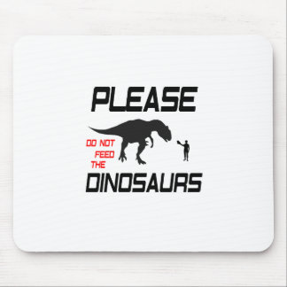 Please Do Not Feed The Dinosaurs Mouse Pad