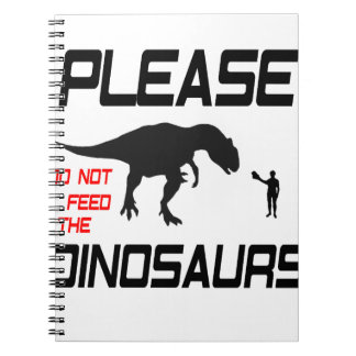 Please Do Not Feed The Dinosaurs Notebook