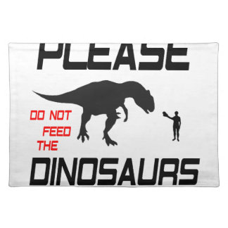 Please Do Not Feed The Dinosaurs Placemats