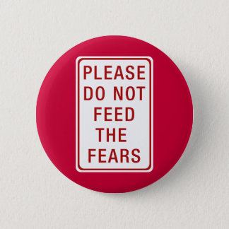 Please Do Not Feed the Fears 2 Inch Round Button