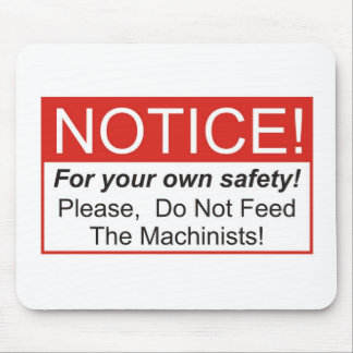 Please, Do Not Feed The Machinists! Mouse Pad
