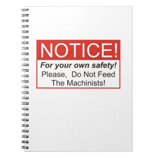Please, Do Not Feed The Machinists! Notebooks