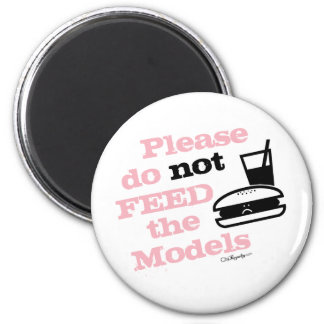 Please Do Not Feed the Models 2 Inch Round Magnet