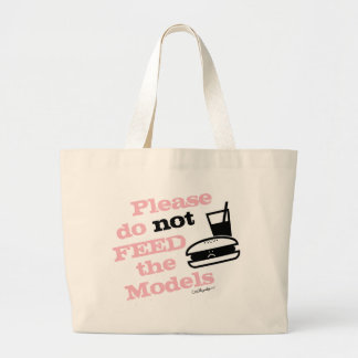 Please Do Not Feed the Models Large Tote Bag