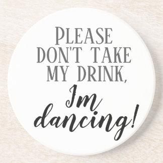 """""""Please don""""t take my drink I'm dancing""""  coaster"""