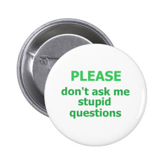 Please don't ask me stupid questions .png 2 inch round button