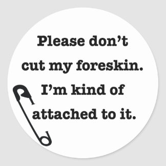 Please don't cut my foreskin classic round sticker