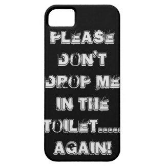 Please Don't Drop Me in The Toilet Phone Case