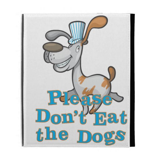 Please Don't Eat the Dogs iPad Cases