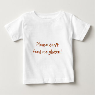 Please don't feed me gluten! baby T-Shirt