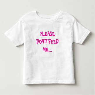 PLEASE DON'T FEED ME... TODDLER T-SHIRT