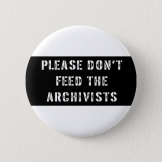 Please Don't Feed The Archivists 2 Inch Round Button