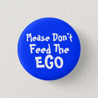 please Don't Feed The Ego 1 Inch Round Button