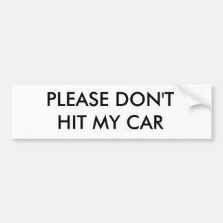 PLEASE DON'T HIT MY CAR BUMPER STICKER
