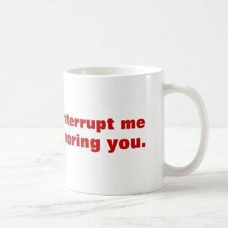 Please don't interrupt me while I'm ignoring you. Coffee Mug