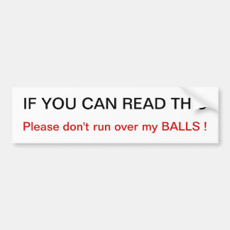 Please don't run over my balls Bumper Sticker
