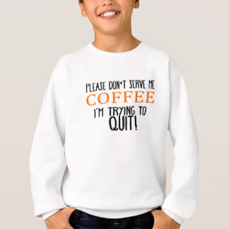 Please Don't Serve Me Coffee Sweatshirt